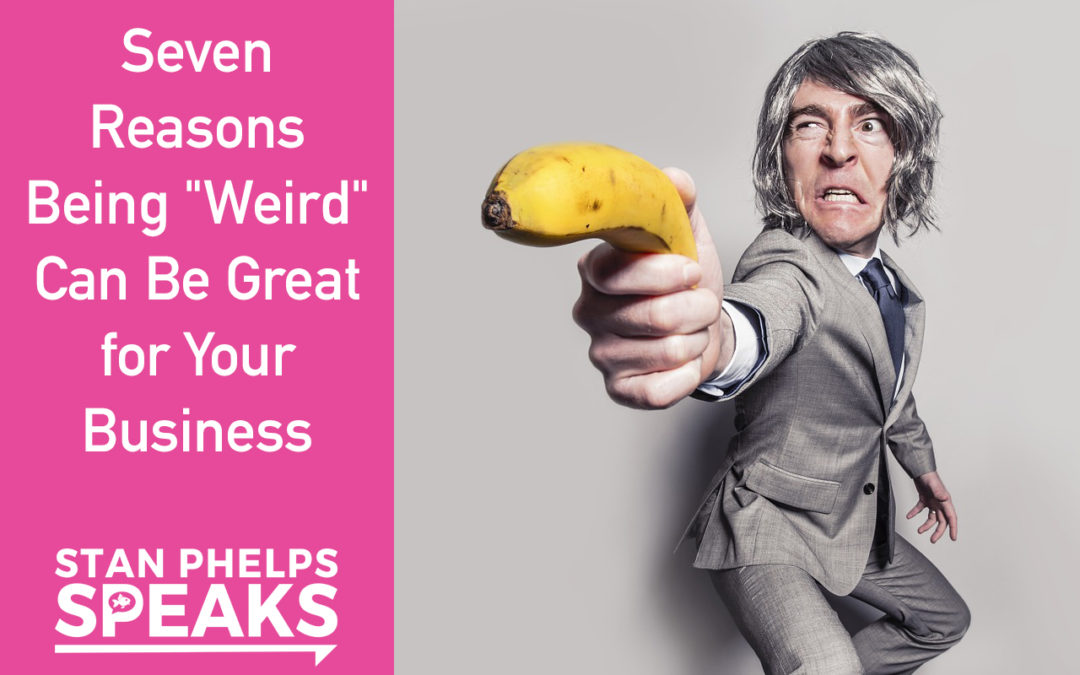 "Seven Reasons Being ""Weird"" Can Be Great for Your Business"