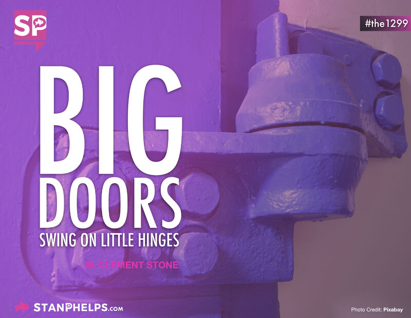"""""""Big doors swing on little hinges."""" - W. Clement Stone"""