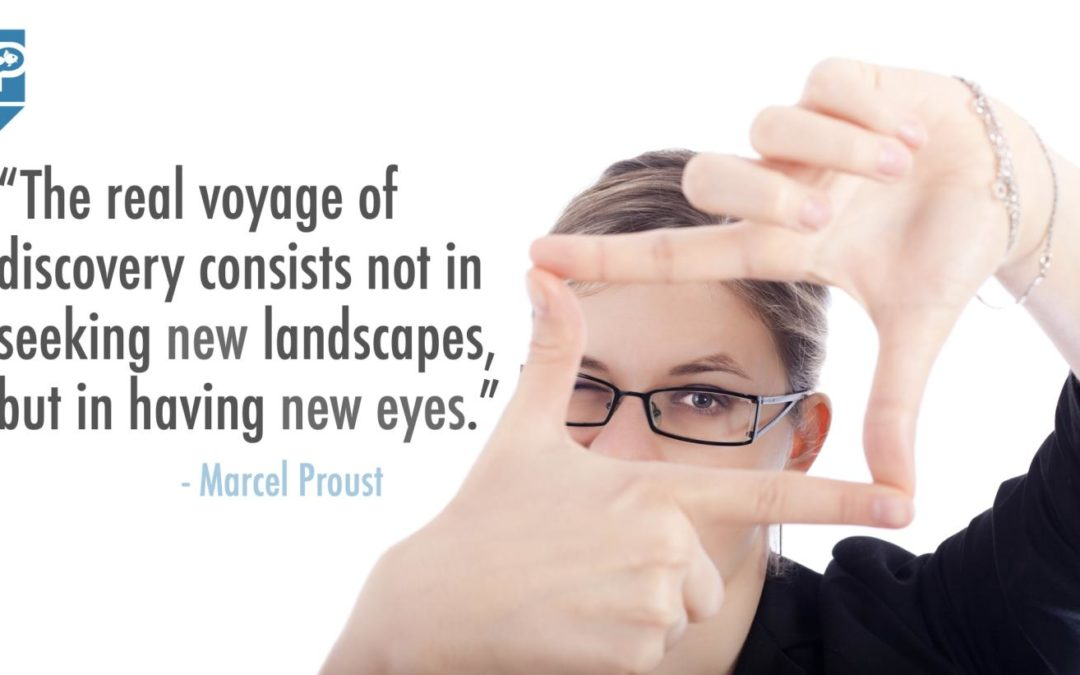 """The voyage of discovery is not in seeking new landscapes, but in having new eyes."" – Marcel Proust"