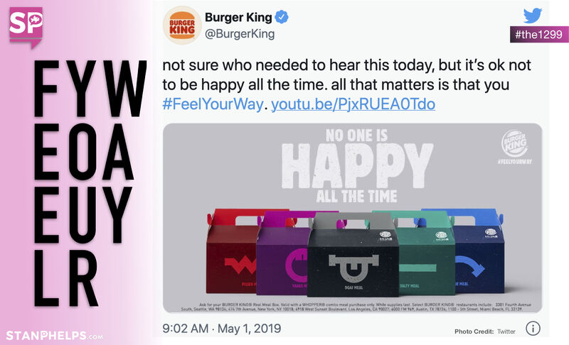 """""""not sure who needed to hear this today, but it's ok not to be happy all the time. all that matter is that you #FeelYourWay"""" -Burger King"""